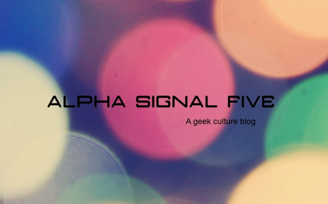 Alpha Signal Five - a Geek Culture Blog