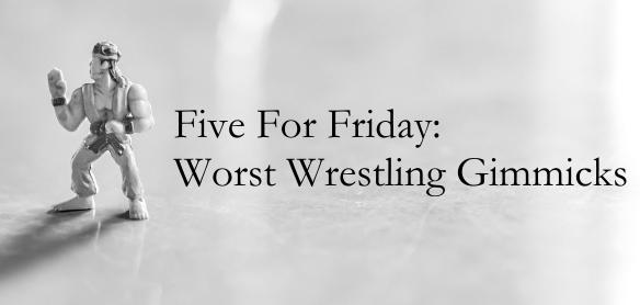 Worst Wrestling Gimmicks