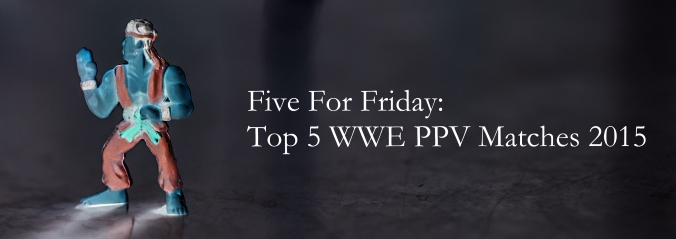 best wwe ppv matches 2015